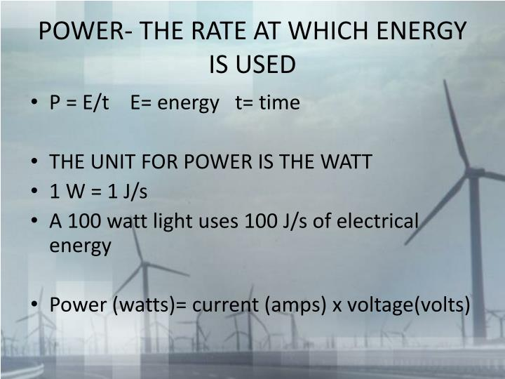 POWER- THE RATE AT WHICH ENERGY IS USED