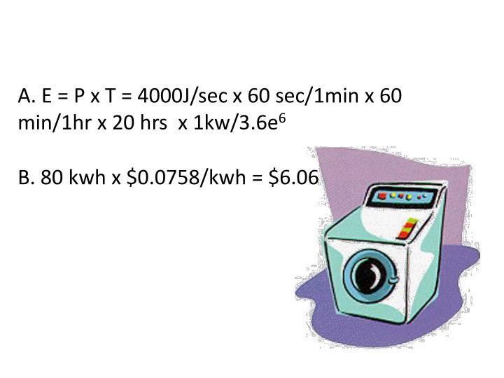 A. E = P x T = 4000J/sec x 60 sec/1min x 60 min/1hr x 20 hrs  x 1kw/3.6e