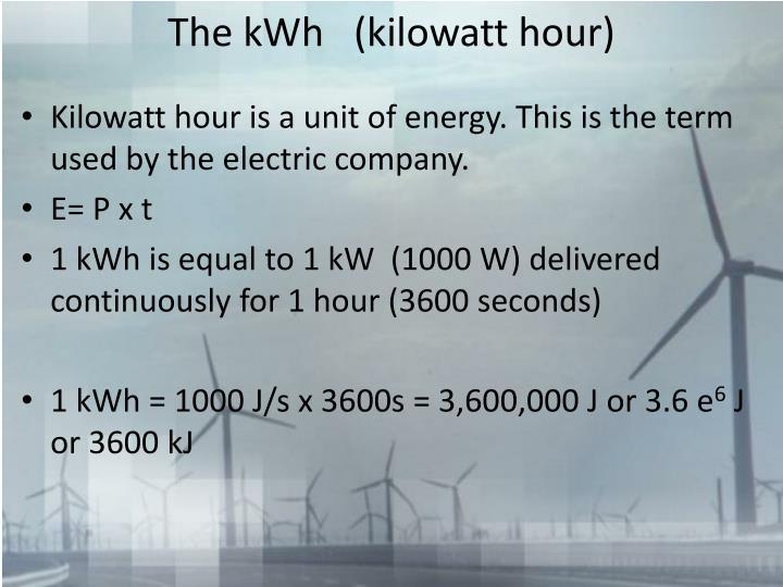 The kWh   (kilowatt hour)