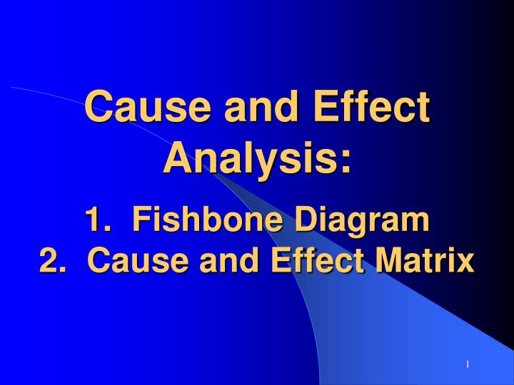 cause and effect analysis 1 fishbone diagram 2 cause and effect matrix n.