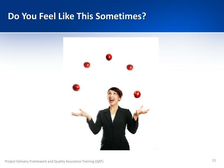 Do You Feel Like This Sometimes?