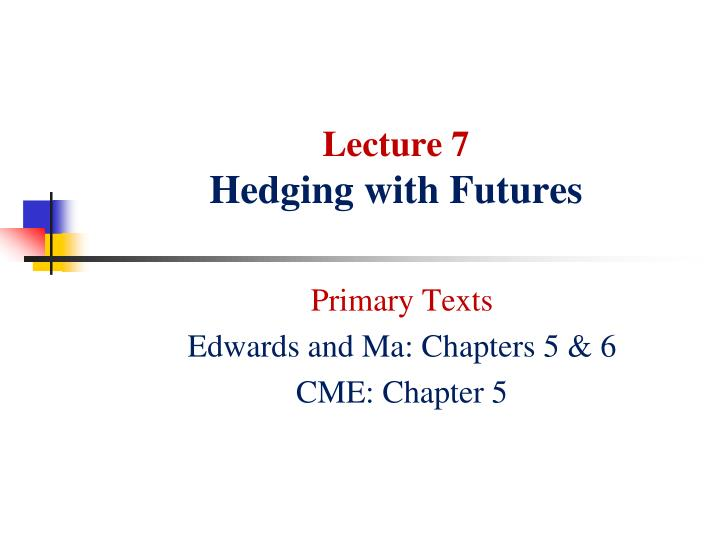 Lecture 7 hedging with futures