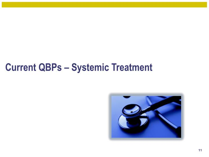 Current QBPs – Systemic Treatment