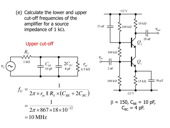 (e)Calculate the lower and upper cut-off frequencies of the amplifier for a source impedance of 1 k