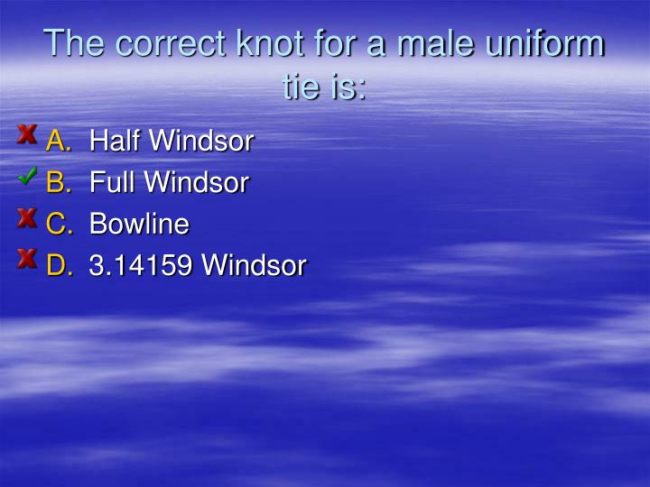 The correct knot for a male uniform tie is: