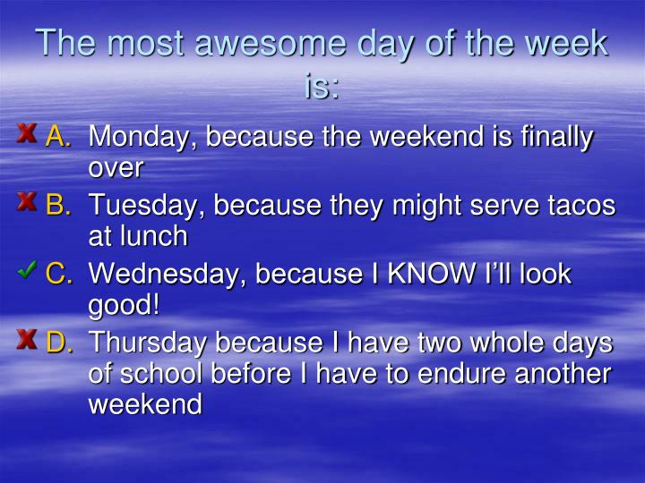 The most awesome day of the week is: