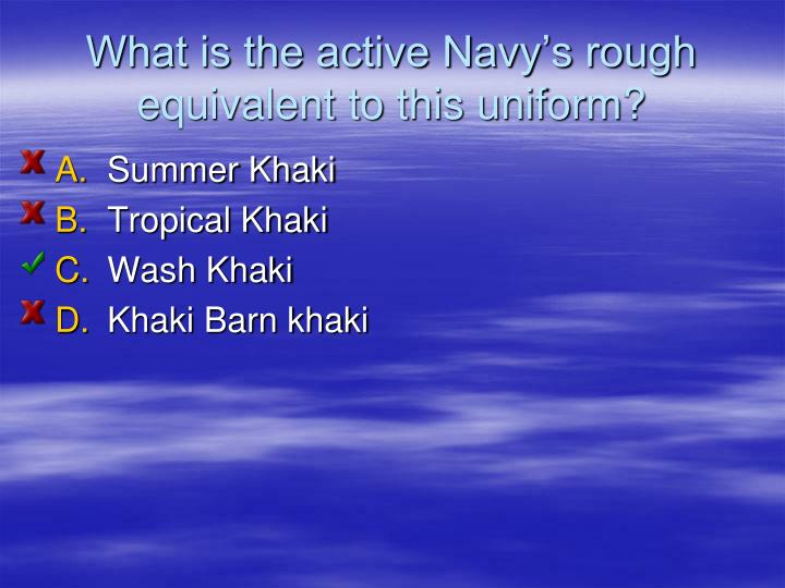 What is the active Navy's rough equivalent to this uniform?