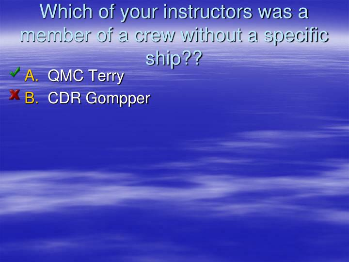 Which of your instructors was a member of a crew without a specific ship??