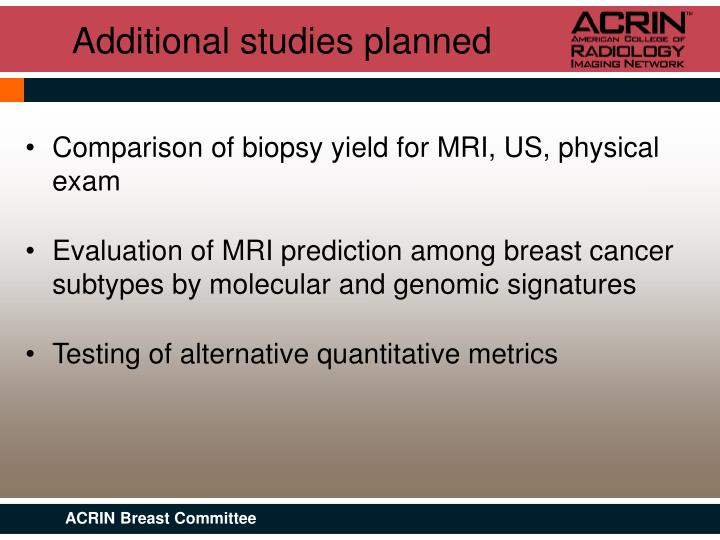 Additional studies planned
