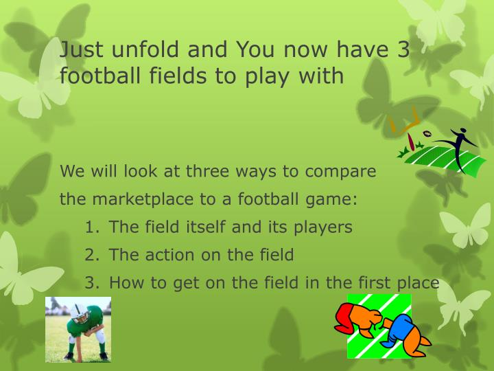 Just unfold and You now have 3 football fields to play with