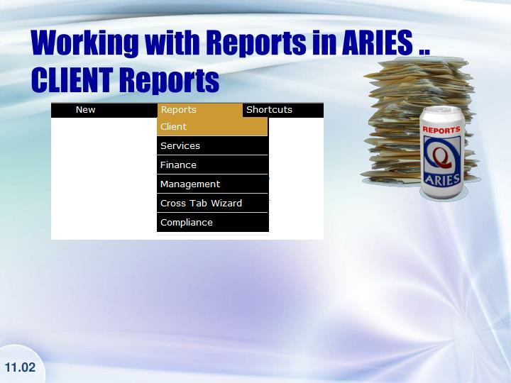 Working with Reports in ARIES .. CLIENT Reports