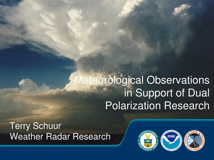 Meteorological observations in support of dual polarization research