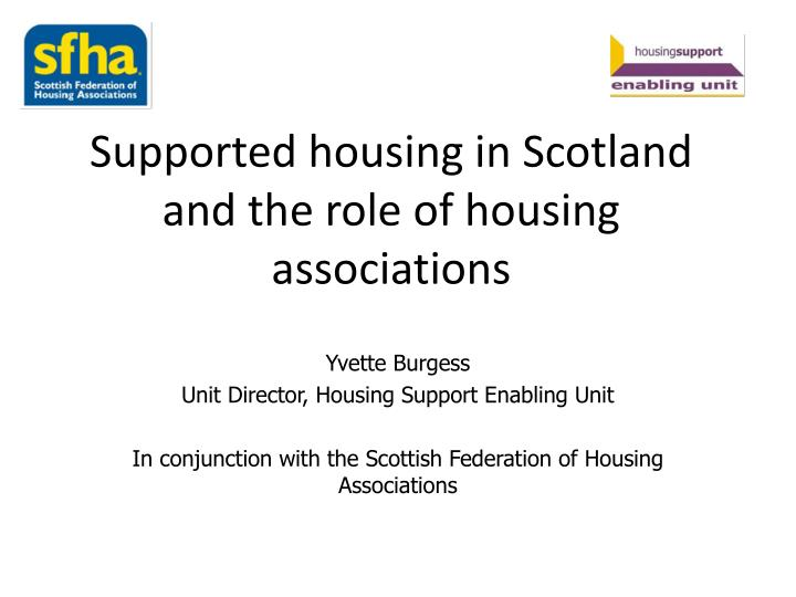 Supported housing in scotland and the role of housing associations
