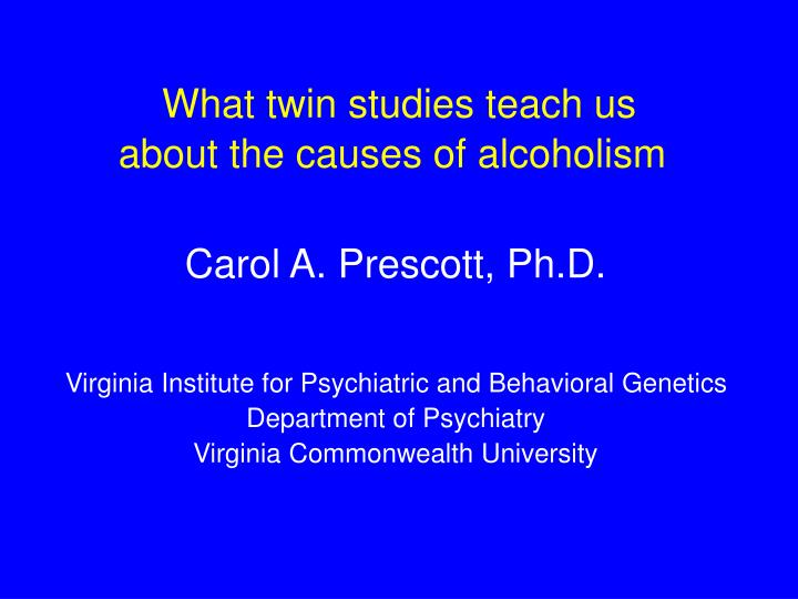 what twin studies teach us about the causes of alcoholism n.