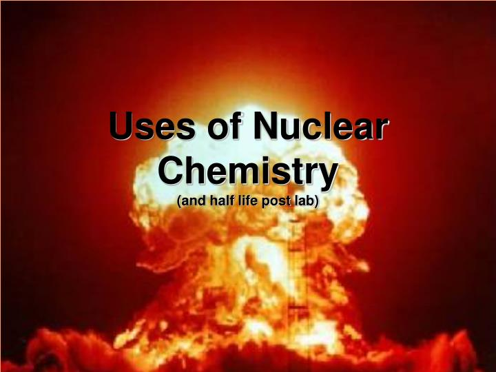 uses of nuclear chemistry and half life post lab n.