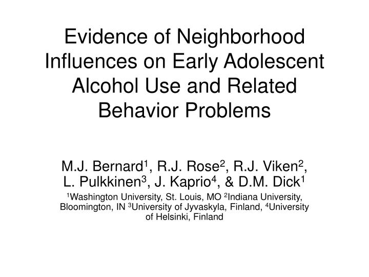 evidence of neighborhood influences on early adolescent alcohol use and related behavior problems n.
