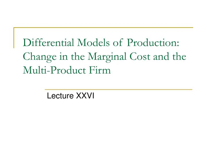Differential models of production change in the marginal cost and the multi product firm