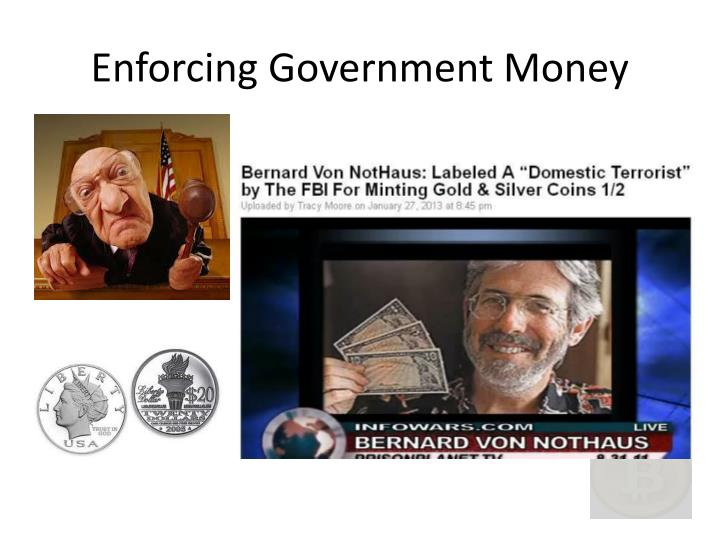 Enforcing Government Money
