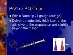 pq1 or pq clear