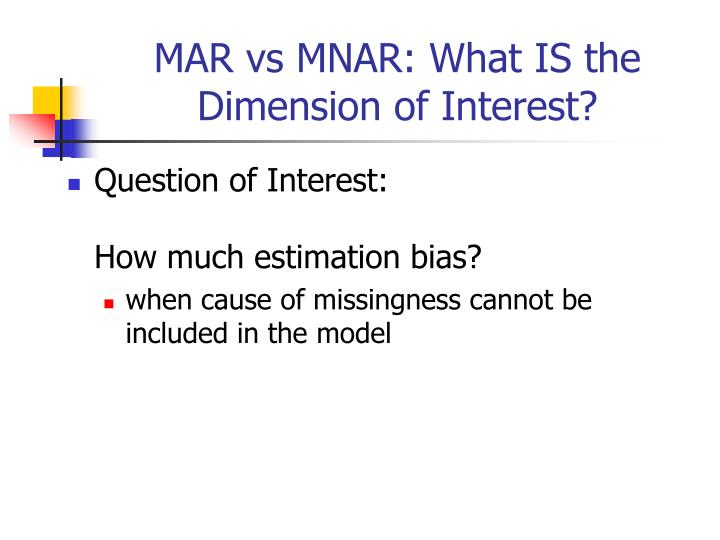 MAR vs MNAR: What IS the Dimension of Interest?