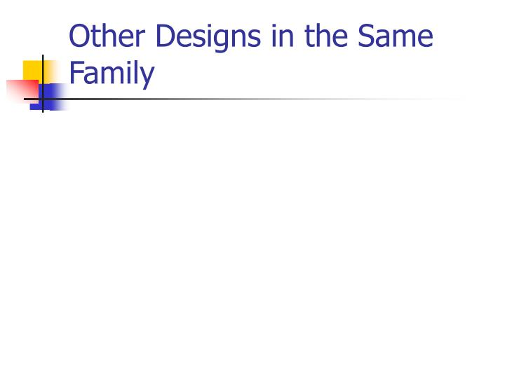 Other Designs in the Same Family