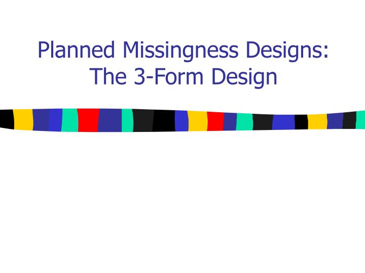 Planned Missingness Designs: