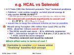 e g hcal vs solenoid
