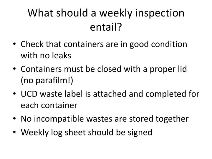 What should a weekly inspection entail?