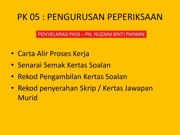 PK 05 : PENGURUSAN PEPERIKSAAN
