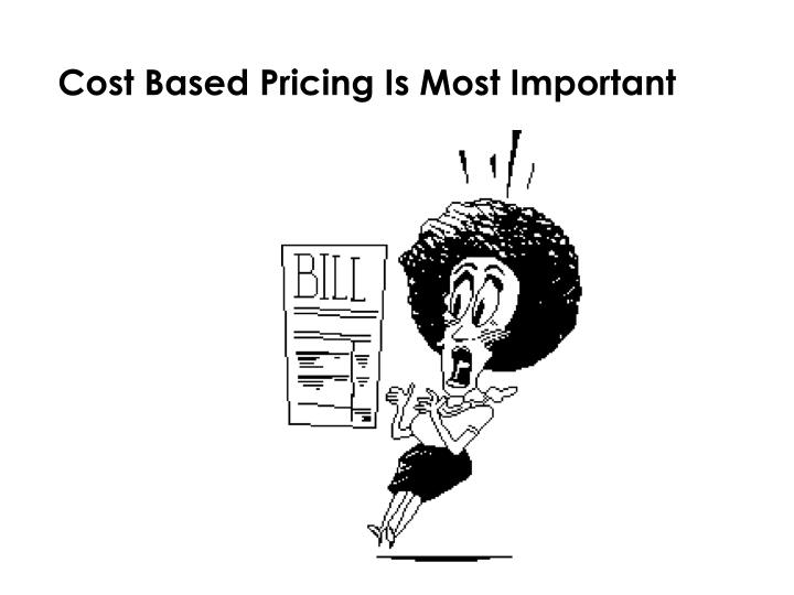 Cost Based Pricing Is Most Important