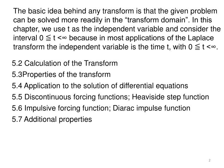 The basic idea behind any transform is that the given problem