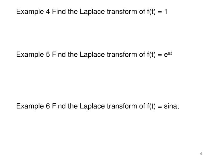 Example 4 Find the Laplace transform of f(t) = 1