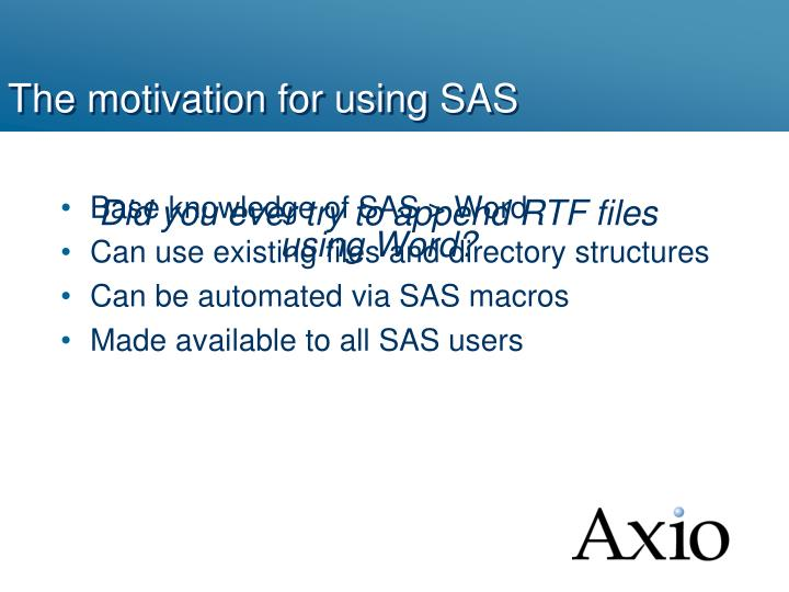 The motivation for using SAS