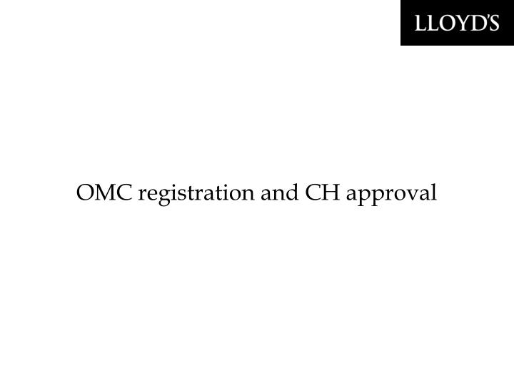 OMC registration and CH approval