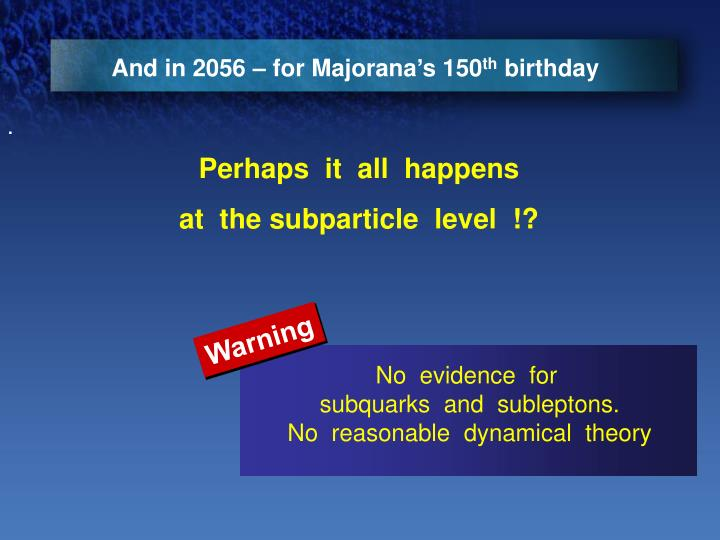 And in 2056 – for Majorana's 150