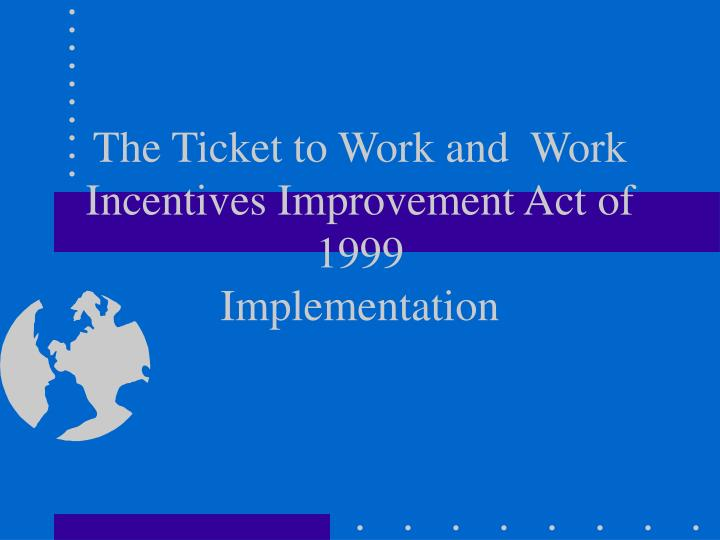 the ticket to work and work incentives improvement act of 1999 implementation n.