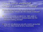 how do typical unexpected changes impact decision making1