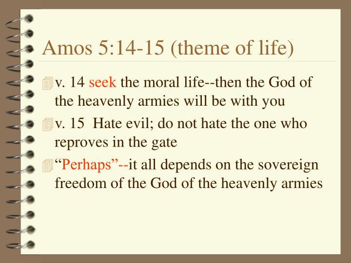 Amos 5:14-15 (theme of life)