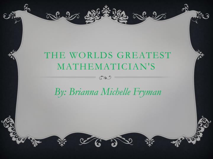 The worlds greatest mathematician s