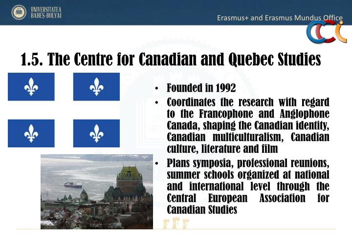 1.5. The Centre for Canadian and Quebec Studies