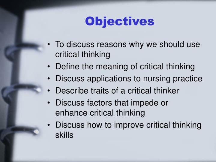application of critical thinking in nursing practice Application of theory to practice #1045 release date: 1/8/2015  consider the application of nursing theories that can further support the development of methodologies to practice that may result in better patient outcomes  critical thinking is necessary at all skill levels she considers analytical thinking.