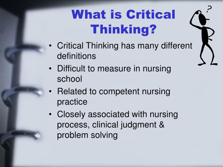 synthesis of critical thinking with the nursing process competency Critical thinking is essential at each step of the nursing process for clinical decision making it is an expectation of professional practice that nurses update and maintain their competency and knowledge base.