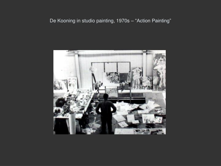 "De Kooning in studio painting, 1970s – ""Action Painting"""