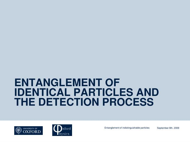 ENTANGLEMENT OF IDENTICAL PARTICLES AND THE DETECTION PROCESS