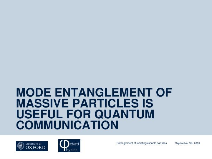 MODE ENTANGLEMENT OF MASSIVE PARTICLES IS USEFUL FOR QUANTUM COMMUNICATION