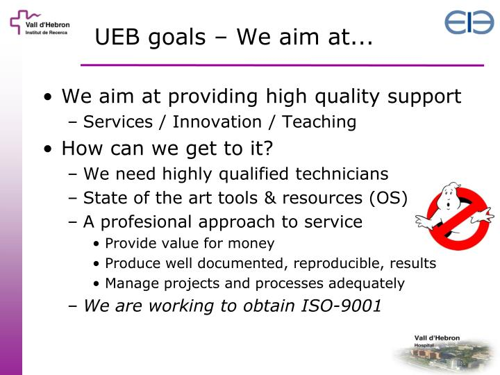 UEB goals – We aim at...