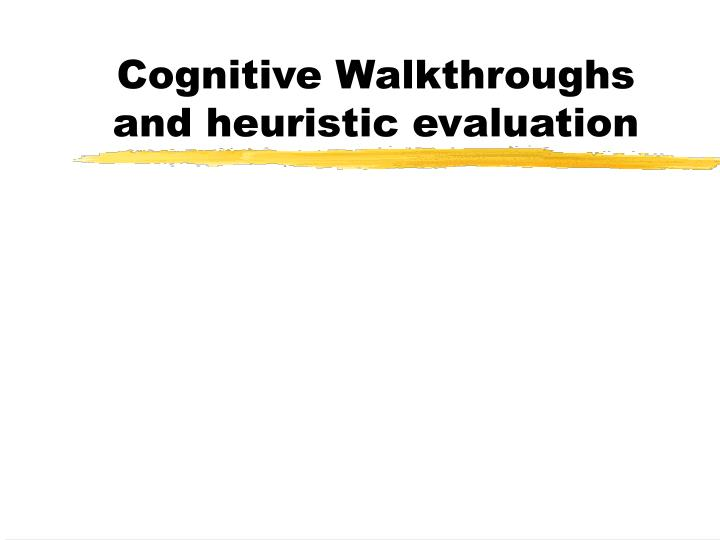 Cognitive walkthroughs and heuristic evaluation