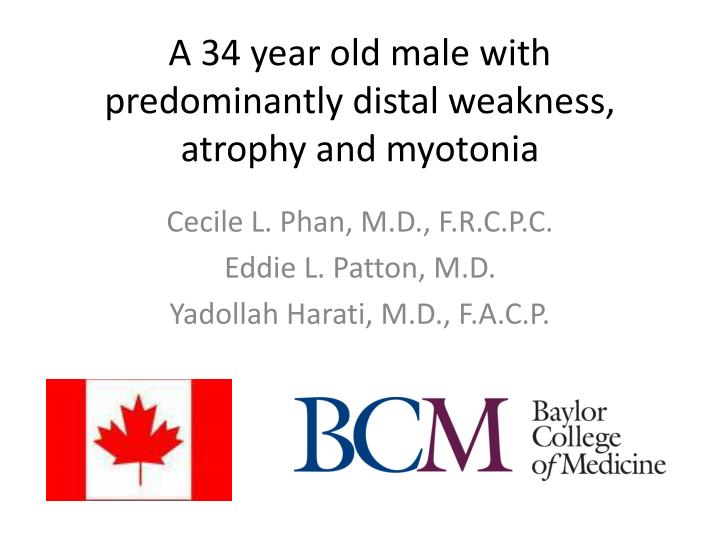 A 34 year old male with predominantly distal weakness atrophy and myotonia