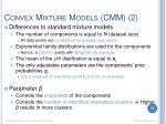 convex mixture models cmm 2