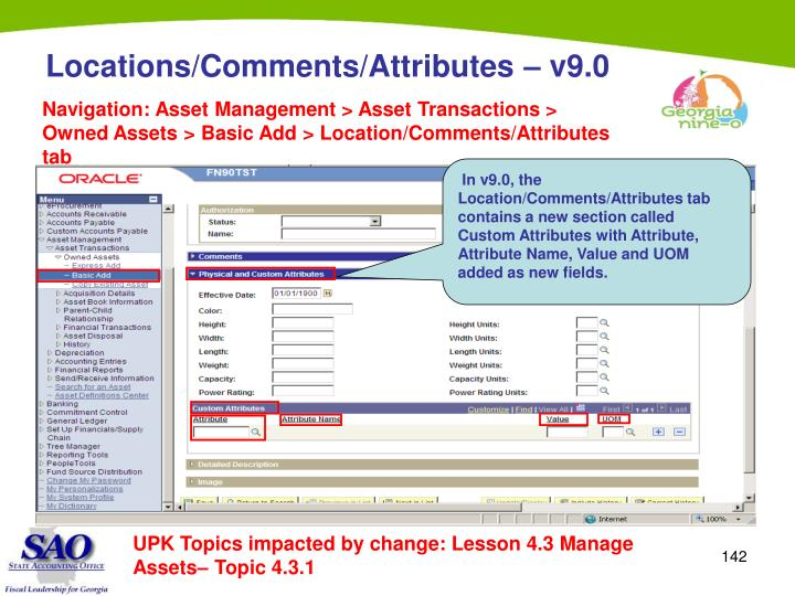 In v9.0, the  Location/Comments/Attributes tab contains a new section called Custom Attributes with Attribute, Attribute Name, Value and UOM added as new fields.